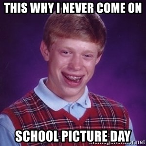 Bad Luck Brian - this why i never come on  school picture day