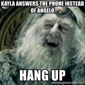 you have no power here - Kayla answers the phone instead of angelo HANG UP