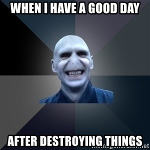 crazy villain - When i have a good day after destroying things