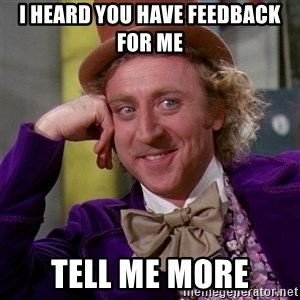 Willy Wonka - I heard you have feedback for me tell me more