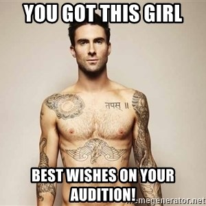 Adam Levine - You Got This Girl Best Wishes on Your Audition!