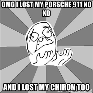 Whyyy??? - OMG I LOST MY PORSCHE 911 NO xD AND I LOST MY CHIRON TOO