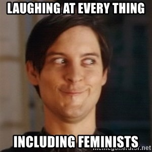 Peter Parker Spider Man - Laughing at every thing including feminists