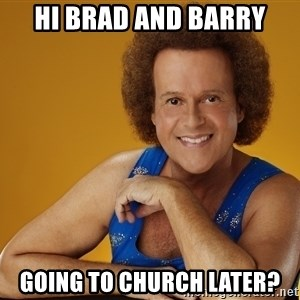 Gay Richard Simmons - Hi brad and barry going to church later?