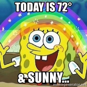 Imagination - Today is 72° & Sunny...