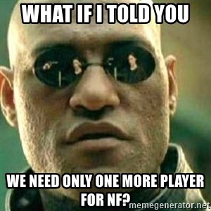 What If I Told You - What if I told you We need only one more player for NF?