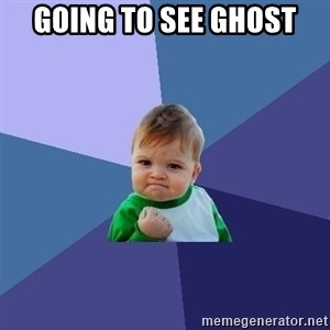 Success Kid - going to see ghost