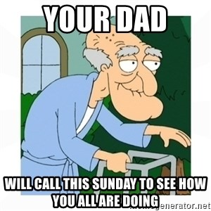 herbert - YOUR DAD  Will Call This Sunday to See How you all are Doing