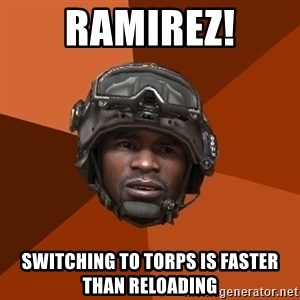 Sgt. Foley - Ramirez! Switching to torps is faster than reloading