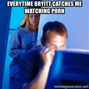 Redditors Wife - Everytime Bryitt catches me watching porn