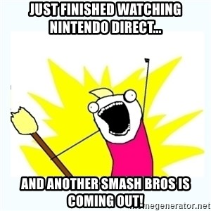 All the things - Just Finished Watching nintendo direct... And another smash bros is coming out!