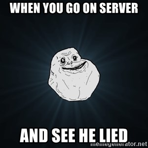 Forever Alone - When You Go On Server And See He Lied
