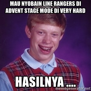 Bad Luck Brian - Mau nyobain Line Rangers di Advent Stage mode di Very Hard Hasilnya ....
