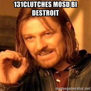 One Does Not Simply - 131CLutches mosd bi destroit
