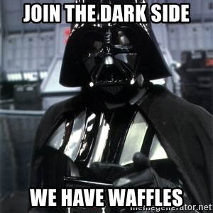Darth Vader Enlistment - join the dark side we have waffles