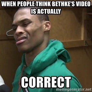 Russell Westbrook - when people think Bethke's video is actually correct