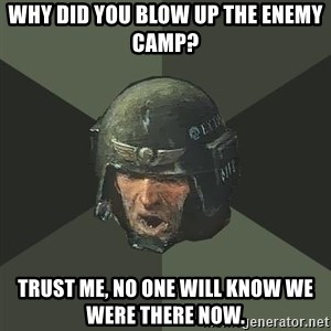 Advice Guardsman - Why did you blow up the enemy Camp? Trust me, No one will know we were there now.