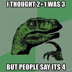 Philosoraptor - i thought 2+1 was 3 but people say its 4