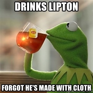 Kermit The Frog Drinking Tea - drinks lipton forgot he's made with cloth