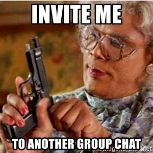 Madea-gun meme - Invite me To another group chat