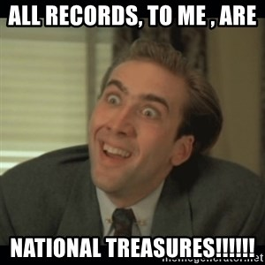 Nick Cage - All Records, to Me , are  National treasures!!!!!!