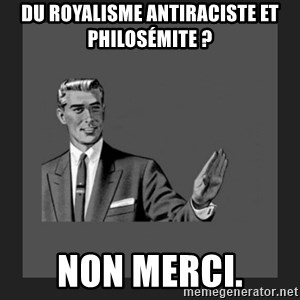kill yourself guy blank - DU ROYALISME ANTIRACISTE ET PHILOSÉMITE ? NON MERCI.