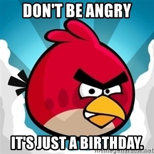 Angry Bird - Don't be angry It's just a birthday.