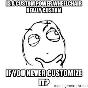 thinking guy - Is a Custom Power Wheelchair Really Custom If You Never Customize it?