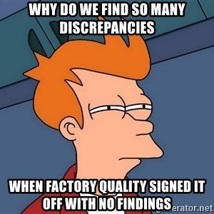 Futurama Fry - why do we find so many discrepancies when factory quality signed it off with no findings