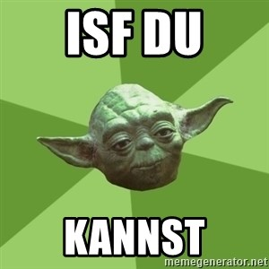 Advice Yoda Gives - ISF du kannst