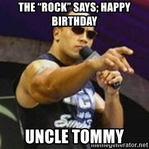 "Dwayne 'The Rock' Johnson - The ""Rock"" Says; Happy Birthday  Uncle Tommy"