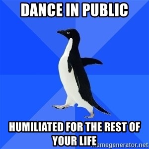 Socially Awkward Penguin - dance in public humiliated for the rest of your life