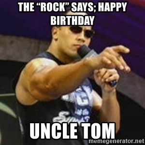 "Dwayne 'The Rock' Johnson - The ""Rock"" says; Happy Birthday  Uncle Tom"