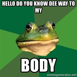 Foul Bachelor Frog - hello do you know dee way to my body