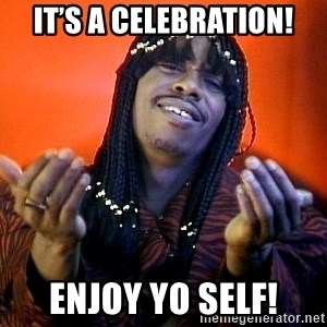Rick James its friday - It's a celebration! Enjoy yo self!