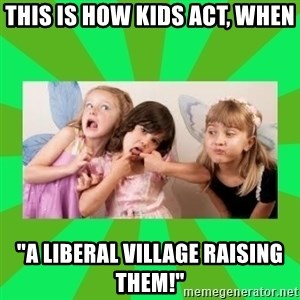 "CARO EMERALD, WALDECK AND MISS 600 - THIS IS HOW KIDS ACT, WHEN  ""A LIBERAL VILLAGE RAISING THEM!"""