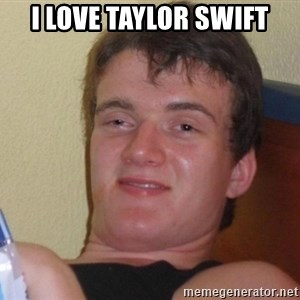 high/drunk guy - i love taylor swift