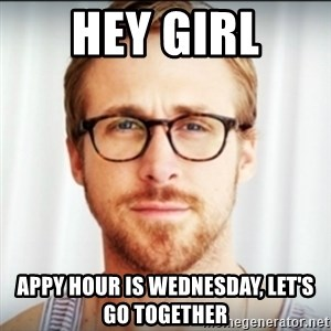 Ryan Gosling Hey Girl 3 - hey girl appy hour is wednesday, let's go together