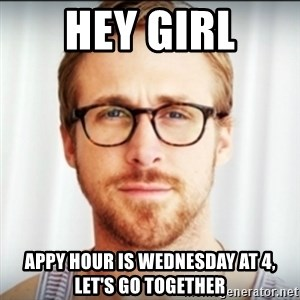 Ryan Gosling Hey Girl 3 - hey girl appy hour is wednesday at 4, let's go together