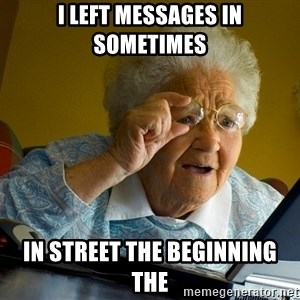 Internet Grandma Surprise - I left messages In sometimes in street the beginning the