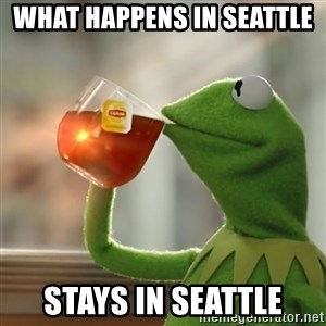 Kermit The Frog Drinking Tea - WHAT HAPPENS IN SEATTLE  STAYS IN SEATTLE