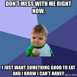 Success Kid - Don't mess with me right now,  I just want something good to eat and I know I can't have!!