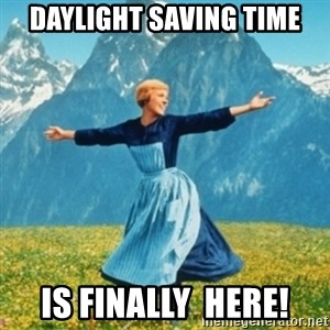 Sound Of Music Lady - Daylight Saving Time is finally  here!