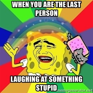 Putencio - when you are the last person laughing at something stupid