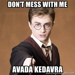 Advice Harry Potter - Don't mess with me avada kedavra