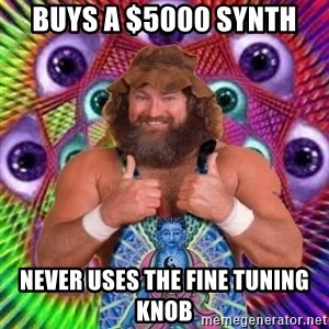 PSYLOL - buys a $5000 synth never uses the fine tuning knob