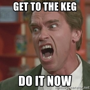 Arnold - GET TO THE KEG DO IT NOW