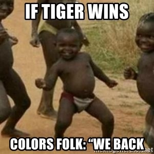 "Black Kid - If tiger wins Colors folk: ""WE BACK"