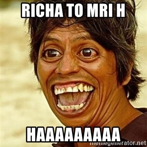 Crazy funny - Richa to mri h haaaaaaaaa