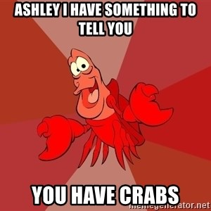 Crab - ashley i have something to tell you you have crabs